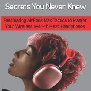 AirPods Max Secrets You Never Knew